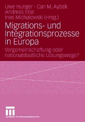 Migrations- Und Integrationsprozesse in Europa: Vergemeinschaftung Oder Nationalstaatliche L Sungswege? 9783531160146