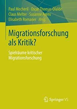 Migrationsforschung ALS Kritik?: Spielr Ume Kritischer Migrationsforschung 9783531186214