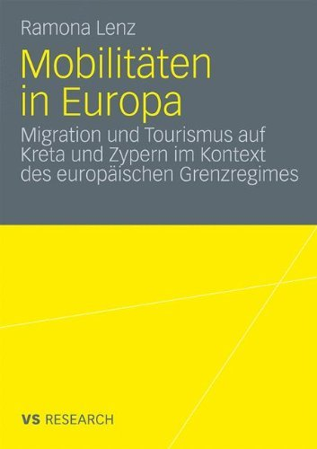Mobilitaten in Europa: Migration Und Tourismus Auf Kreta Und Zypern Im Kontext Des Europaischen Grenzregimes (2010) 9783531169675