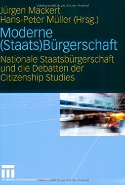 Moderne (Staats)B Rgerschaft: Nationale Staatsb Rgerschaft Und Die Debatten Der Citizenship Studies 9783531147956