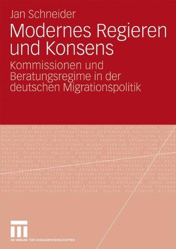 Modernes Regieren Und Konsens: Kommissionen Und Beratungsregime in Der Deutschen Migrationspolitik 9783531163987