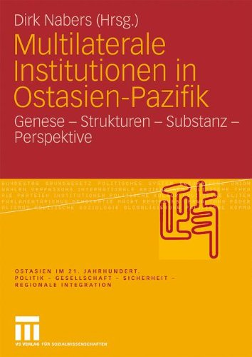 Multilaterale Institutionen in Ostasien-Pazifik: Genese - Strukturen - Substanz -Perspektive 9783531170602
