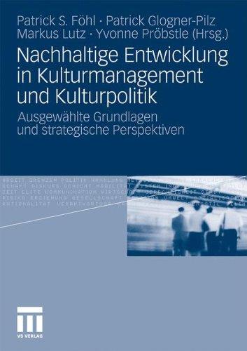Nachhaltige Entwicklung in Kulturmanagement Und Kulturpolitik: Ausgew Hlte Grundlagen Und Strategische Perspektiven 9783531173535