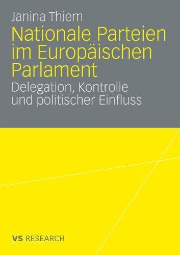 Nationale Parteien Im Europaischen Parlament: Delegation, Kontrolle Und Politischer Einfluss (2009) 9783531164151