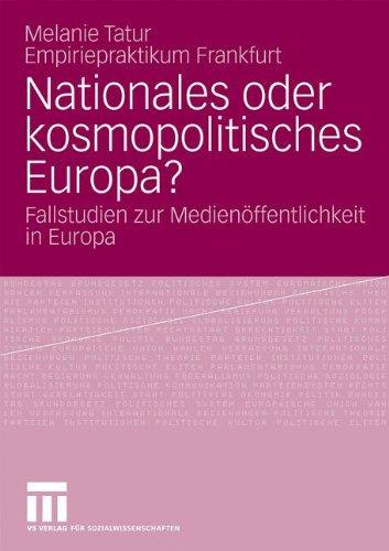 Nationales Oder Kosmopolitisches Europa?: Fallstudien Zur Medien Ffentlichkeit in Europa 9783531163178