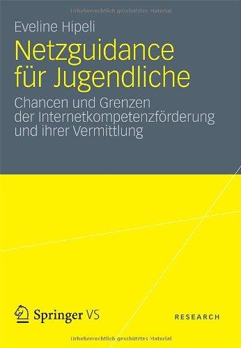 Netzguidance F R Jugendliche: Chancen Und Grenzen Der Internetkompetenzf Rderung Und Ihrer Vermittlung 9783531192055