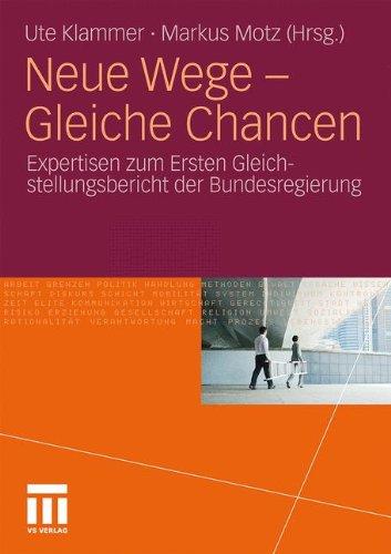 Neue Wege - Gleiche Chancen: Expertisen Zum Ersten Gleichstellungsbericht Der Bundesregierung 9783531182254