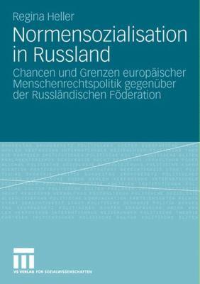Normensozialisation in Russland: Chancen Und Grenzen Europ Ischer Menschenrechtspolitik Gegen Ber Der Russl Ndischen F Deration 9783531156897