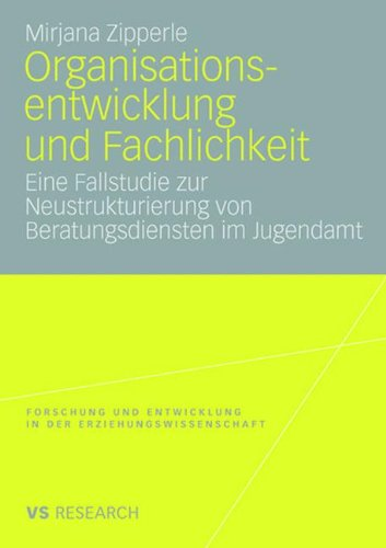 Organisationsentwicklung Und Fachlichkeit: Eine Fallstudie Zur Neustrukturierung Von Beratungsdiensten Im Jugendamt 9783531158983