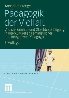 P Dagogik Der Vielfalt: Verschiedenheit Und Gleichberechtigung in Interkultureller, Feministischer Und Integrativer P Dagogik 9783531146225