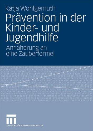 PR Vention in Der Kinder- Und Jugendhilfe: Ann Herung an Eine Zauberformel 9783531165066