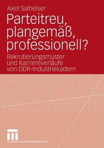 Parteitreu, Plangem , Professionell?: Rekrutierungsmuster Und Karriereverl Ufe Von Ddr-Industriekadern 9783531169439