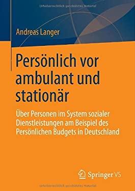 Pers Nlich VOR Ambulant Und Station R: Ber Personen Im System Sozialer Dienstleistungen Am Beispiel Des Pers Nlichen Budgets in Deutschland 9783531192741