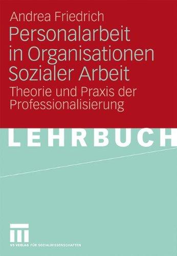 Personalarbeit in Organisationen Sozialer Arbeit: Theorie Und Praxis Der Professionalisierung 9783531165578