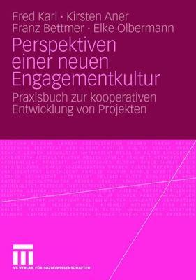 Perspektiven Einer Neuen Engagementkultur: Praxisbuch Zur Kooperativen Entwicklung Von Projekten 9783531156453