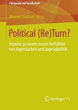 Political (Re)Turn?: Impulse Zu Einem Neuen Verh Ltnis Von Jugendarbeit Und Jugendpolitik 9783531181059