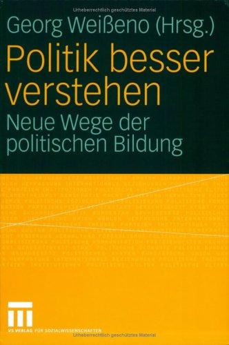 Politik Besser Verstehen: Neue Wege Der Politischen Bildung 9783531146713