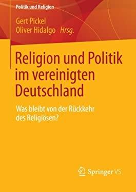 Politik Und Religion Im Vereinigten Deutschland: Beitr GE Zu Problemen Von S Kularisierung Und Kulturellem Pluralismus 9783531183442