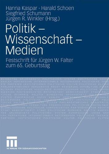 Politik - Wissenschaft - Medien: Festschrift Fur J Rgen W. Falter Zum 65. Geburtstag (2009) 9783531166216