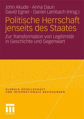 Politische Herrschaft Jenseits Des Staates: Zur Transformation Von Legitimit T in Geschichte Und Gegenwart 9783531182896