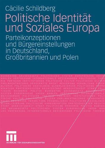 Politische Identit T Und Soziales Europa: Parteikonzeptionen Und B Rgereinstellungen in Deutschland, Gro Britannien Und Polen 9783531172231