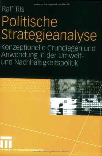 Politische Strategieanalyse: Konzeptionelle Grundlagen Und Anwendung in Der Umwelt- Und Nachhaltigkeitspolitik 9783531144610