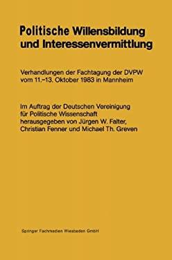 Politische Willensbildung Und Interessenvermittlung: Verhandlungen Der Fachtagung Der Dvpw Vom 11.-13. Oktober 1983 in Mannheim