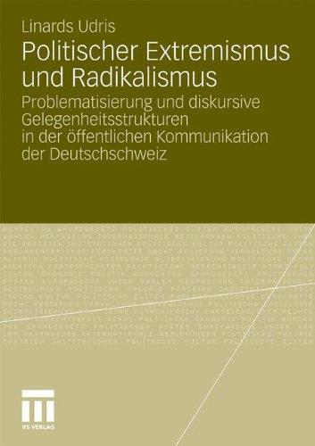 Politischer Extremismus Und Radikalismus: Problematisierung Und Diskursive Gelegenheitsstrukturen in Der Ffentlichen Kommunikation Der Deutschschweiz 9783531179681