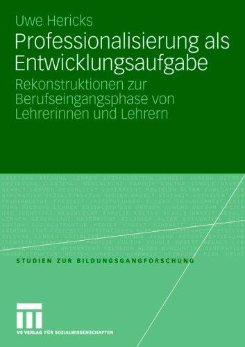 Professionalisierung ALS Entwicklungsaufgabe: Rekonstruktionen Zur Berufseingangsphase Von Lehrerinnen Und Lehrern 9783531150802