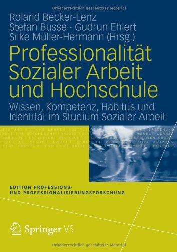 Professionalit T Sozialer Arbeit Und Hochschule: Wissen, Kompetenz, Habitus Und Identit T Im Studium Sozialer Arbeit 9783531177991