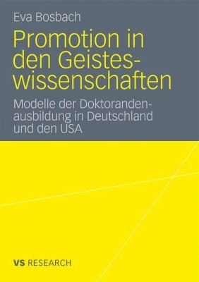 Promotion in Den Geisteswissenschaften: Modelle Der Doktorandenausbildung in Deutschland Und Den USA 9783531183299