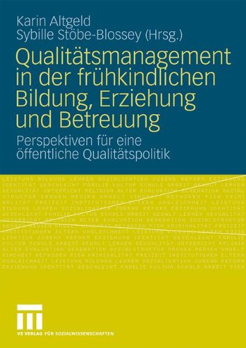 Qualit Tsmanagement in Der Fr Hkindlichen Bildung, Erziehung Und Betreuung: Perspektiven Fur Eine Ffentliche Qualit Tspolitik (2009) 9783531160085