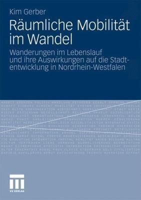 R Umliche Mobilitat Im Wandel: Wanderungen Im Lebenslauf Und Ihre Auswirkungen Auf Die Stadtentwicklung in Nordrhein-Westfalen (2011) 9783531183053