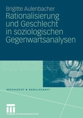 Rationalisierung Und Geschlecht in Soziologischen Gegenwartsanalysen 9783531145310