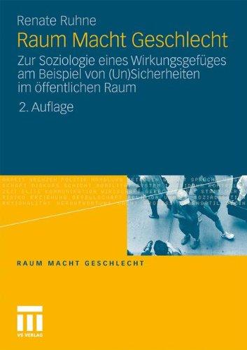 Raum Macht Geschlecht: Zur Soziologie Eines Wirkungsgef Ges Am Beispiel Von (Un)Sicherheiten Im Ffentlichen Raum 9783531180373