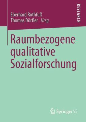 Raumbezogene Qualitative Sozialforschung: Perspektiven Der Humangeographie 9783531168333