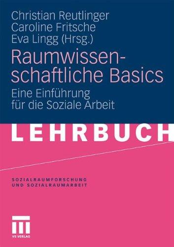 Raumwissenschaftliche Basics: Eine Einfahrung Fur Die Soziale Arbeit (2011) 9783531168494