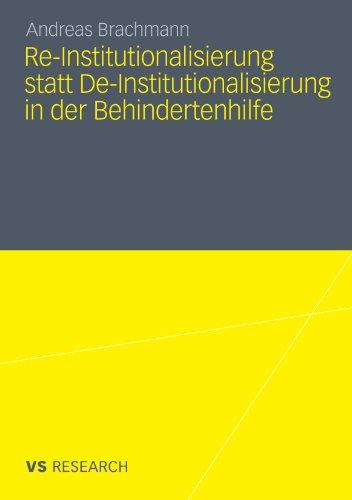 Re-Institutionalisierung Statt de-Institutionalisierung in Der Behindertenhilfe: Neubestimmung Der Funktion Von Wohneinrichtungen Fur Erwachsene Mensc 9783531181301