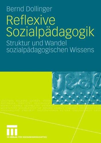 Reflexive Sozialp Dagogik: Struktur Und Wandel Sozialp Dagogischen Wissens 9783531159751