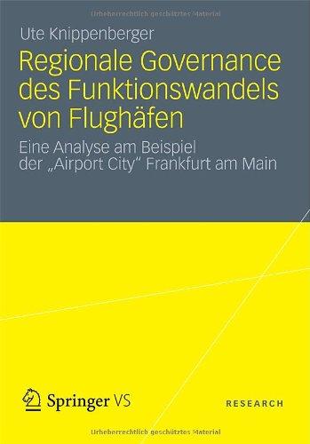 Regionale Governance Des Funktionswandels Von Flugh Fen: Eine Analyse Am Beispiel Der