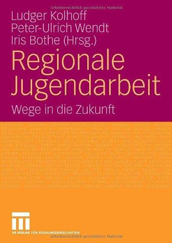 Regionale Jugendarbeit: Wege in Die Zukunft 9783531149493