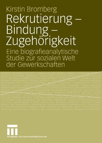 Rekrutierung - Bindung - Zugeh Rigkeit: Eine Biografieanalytische Studie Zur Sozialen Welt Der Gewerkschaften 9783531164441