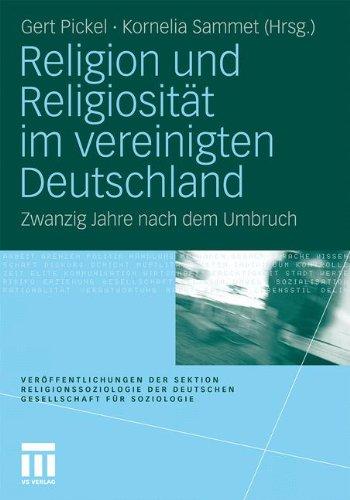 Religion Und Religiosit T Im Vereinigten Deutschland: Zwanzig Jahre Nach Dem Umbruch 9783531174280