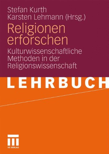 Religionen Erforschen: Kulturwissenschaftliche Methoden in Der Religionswissenschaft 9783531170190