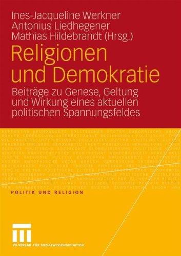 Religionen Und Demokratie: Beitr GE Zu Genese, Geltung Und Wirkung Eines Aktuellen Politischen Spannungsfeldes
