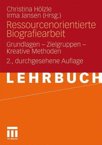 Ressourcenorientierte Biografiearbeit: Grundlagen - Zielgruppen - Kreative Methoden 9783531177748