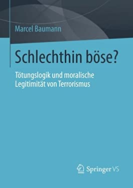 Schlechthin B Se?: Eine Verstehende Soziologie Der Selbstverst Ndigungsprozesse Nicht-Staatlicher Gewaltakteure 9783531173337