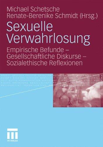 Sexuelle Verwahrlosung: Empirische Befunde - Gesellschaftliche Diskurse - Sozialethische Reflexionen 9783531170244