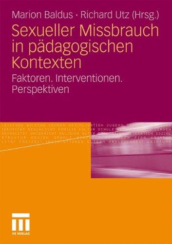 Sexueller Missbrauch in P Dagogischen Kontexten: Faktoren. Interventionen. Perspektiven 9783531177724