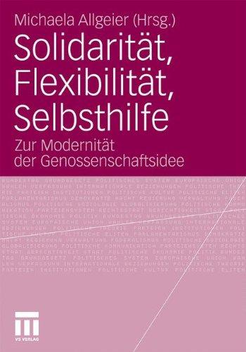 Solidarit T, Flexibilit T, Selbsthilfe: Zur Modernit T Der Genossenschaftsidee 9783531175980